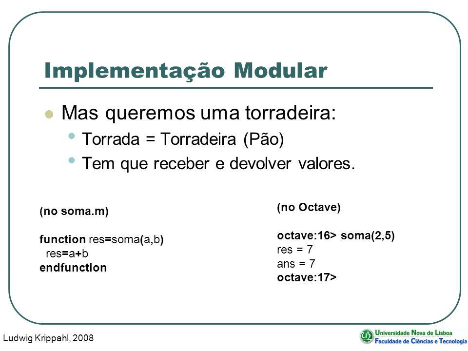 Ludwig Krippahl, 2008 34 Implementação Modular Mas queremos uma torradeira: Torrada = Torradeira (Pão) Tem que receber e devolver valores.
