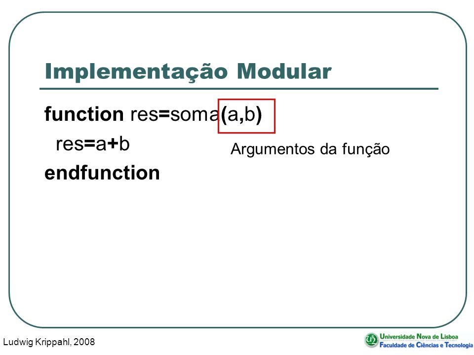 Ludwig Krippahl, 2008 35 Implementação Modular function res=soma(a,b) res=a+b endfunction Argumentos da função