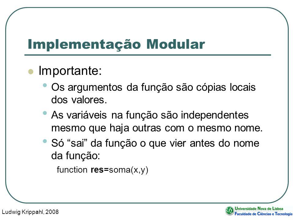 Ludwig Krippahl, 2008 41 Implementação Modular Importante: Os argumentos da função são cópias locais dos valores.
