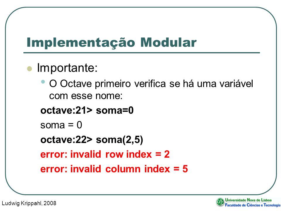 Ludwig Krippahl, 2008 42 Implementação Modular Importante: O Octave primeiro verifica se há uma variável com esse nome: octave:21> soma=0 soma = 0 octave:22> soma(2,5) error: invalid row index = 2 error: invalid column index = 5