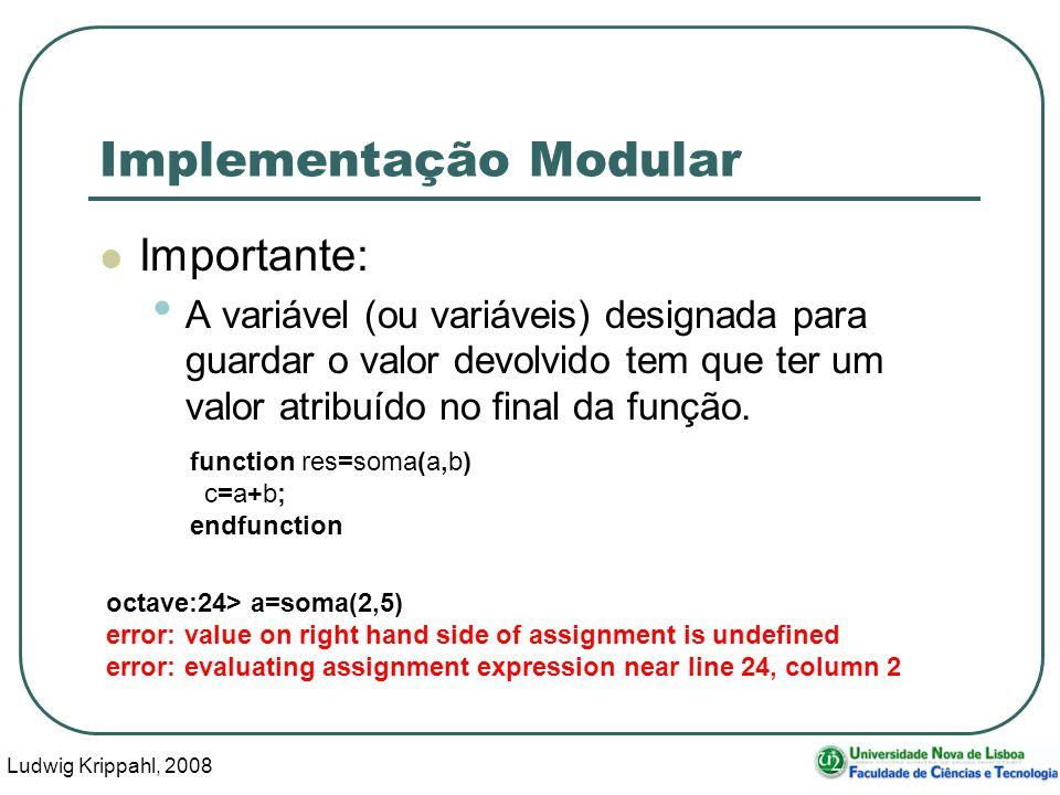 Ludwig Krippahl, 2008 44 Implementação Modular Importante: A variável (ou variáveis) designada para guardar o valor devolvido tem que ter um valor atribuído no final da função.