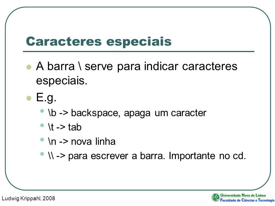 Ludwig Krippahl, 2008 9 Caracteres especiais A barra \ serve para indicar caracteres especiais.