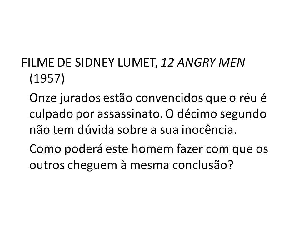 FILME DE SIDNEY LUMET, 12 ANGRY MEN (1957) Onze jurados estão convencidos que o réu é culpado por assassinato. O décimo segundo não tem dúvida sobre a