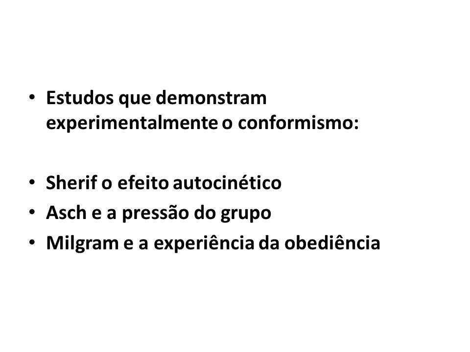 Estudos que demonstram experimentalmente o conformismo: Sherif o efeito autocinético Asch e a pressão do grupo Milgram e a experiência da obediência