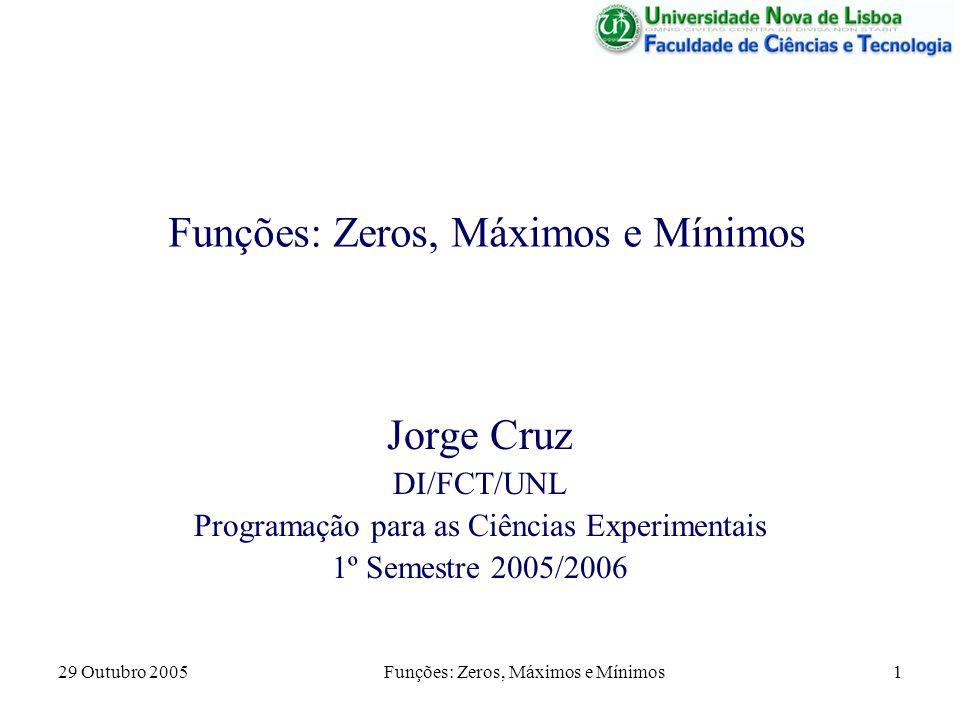 29 Outubro 2005Funções: Zeros, Máximos e Mínimos1 Jorge Cruz DI/FCT/UNL Programação para as Ciências Experimentais 1º Semestre 2005/2006