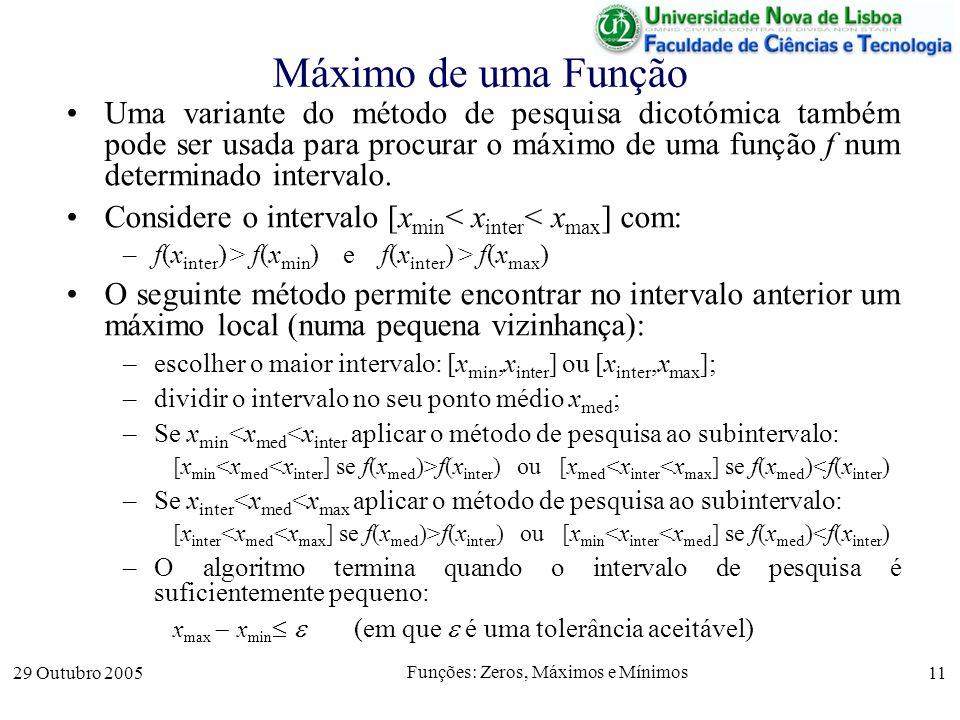 29 Outubro 2005 Funções: Zeros, Máximos e Mínimos 11 Máximo de uma Função Uma variante do método de pesquisa dicotómica também pode ser usada para pro