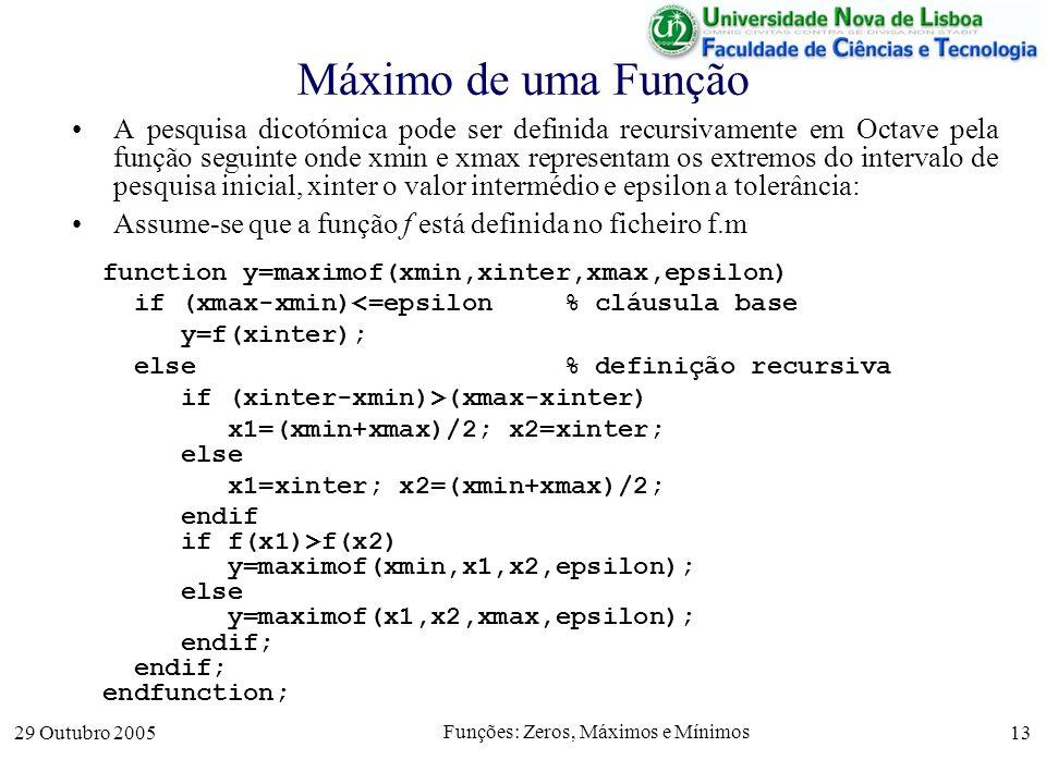 29 Outubro 2005 Funções: Zeros, Máximos e Mínimos 13 Máximo de uma Função A pesquisa dicotómica pode ser definida recursivamente em Octave pela função