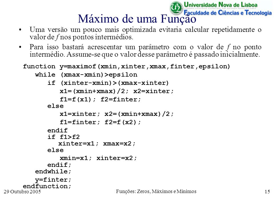 29 Outubro 2005 Funções: Zeros, Máximos e Mínimos 15 Máximo de uma Função Uma versão um pouco mais optimizada evitaria calcular repetidamente o valor