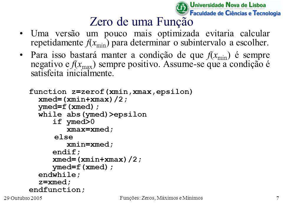 29 Outubro 2005 Funções: Zeros, Máximos e Mínimos 7 Zero de uma Função Uma versão um pouco mais optimizada evitaria calcular repetidamente f(x min ) p