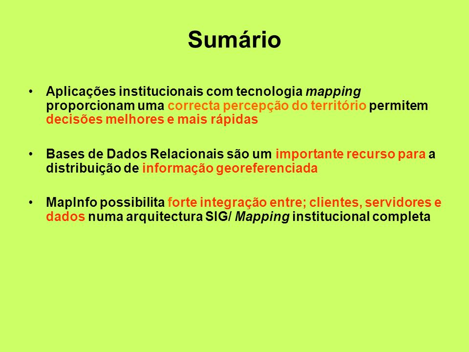Mapping para todos Find the nearest… Query e Análises Simples Massificação Cost-effective interface genérico Independente de plataforma Mapping na web