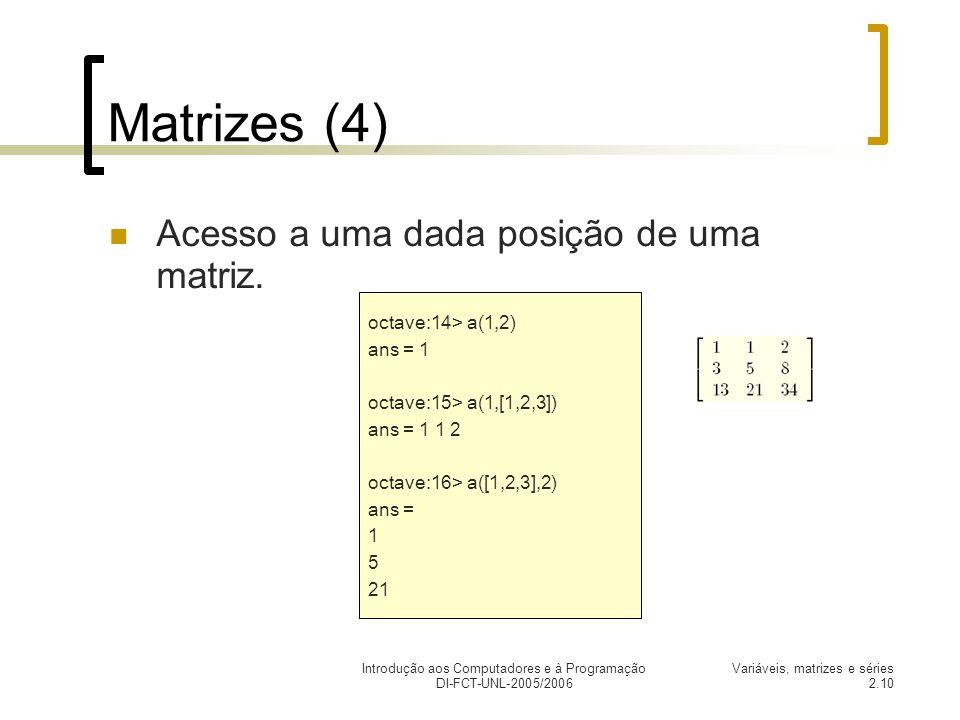 Introdução aos Computadores e à Programação DI-FCT-UNL-2005/2006 Variáveis, matrizes e séries 2.10 Matrizes (4) Acesso a uma dada posição de uma matriz.