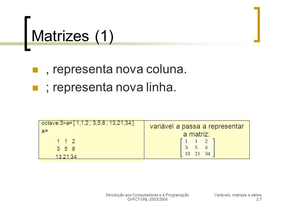 Introdução aos Computadores e à Programação DI-FCT-UNL-2005/2006 Variáveis, matrizes e séries 2.7 Matrizes (1), representa nova coluna.