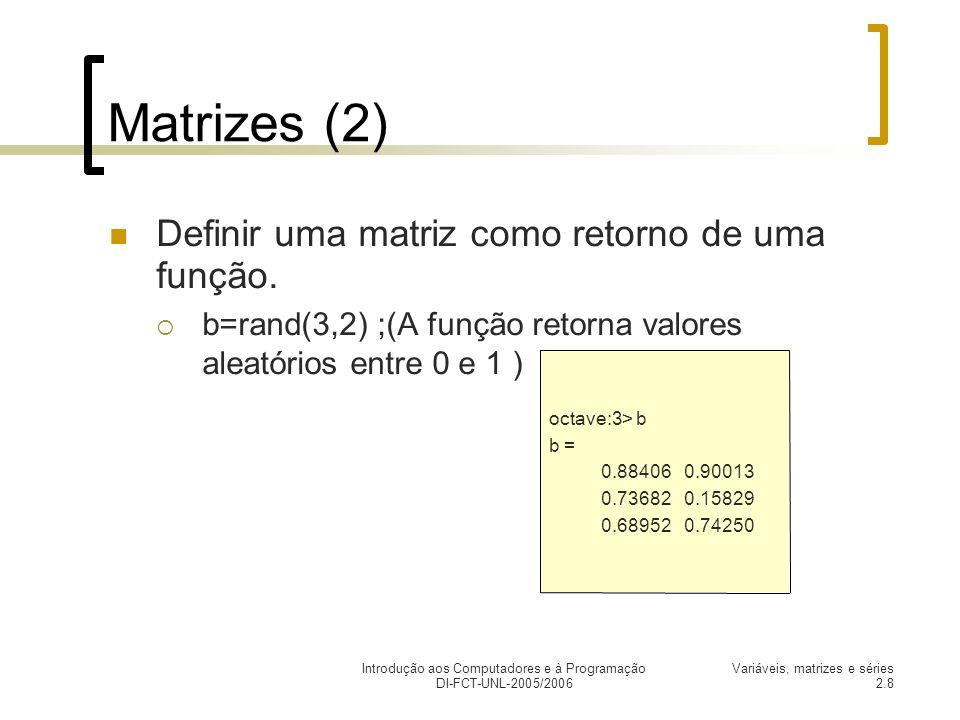 Introdução aos Computadores e à Programação DI-FCT-UNL-2005/2006 Variáveis, matrizes e séries 2.8 Matrizes (2) Definir uma matriz como retorno de uma função.