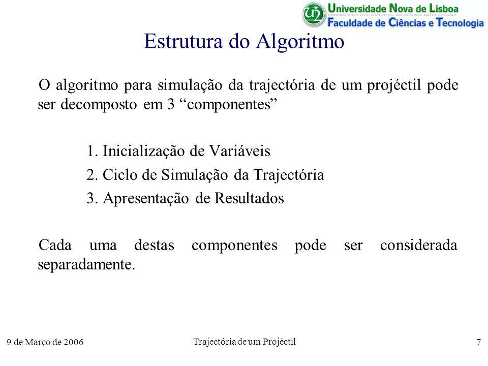 9 de Março de 2006 Trajectória de um Projéctil 7 Estrutura do Algoritmo O algoritmo para simulação da trajectória de um projéctil pode ser decomposto em 3 componentes 1.