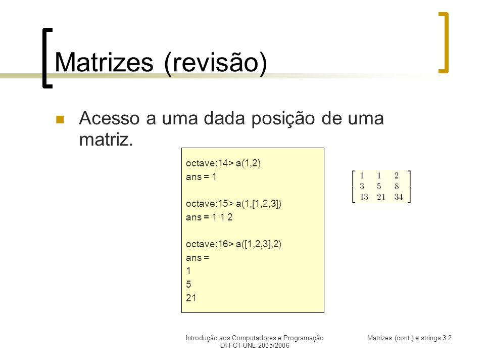 Introdução aos Computadores e Programação DI-FCT-UNL-2005/2006 Matrizes (cont.) e strings 3.2 Matrizes (revisão) Acesso a uma dada posição de uma matriz.