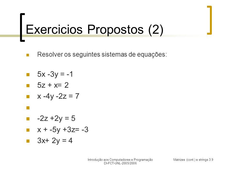 Introdução aos Computadores e Programação DI-FCT-UNL-2005/2006 Matrizes (cont.) e strings 3.9 Exercicios Propostos (2) Resolver os seguintes sistemas de equações: 5x -3y = -1 5z + x= 2 x -4y -2z = 7 -2z +2y = 5 x + -5y +3z= -3 3x+ 2y = 4
