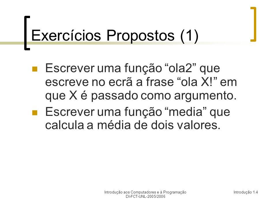 Introdução aos Computadores e à Programação DI-FCT-UNL-2005/2006 Introdução 1.4 Exercícios Propostos (1) Escrever uma função ola2 que escreve no ecrã a frase ola X.