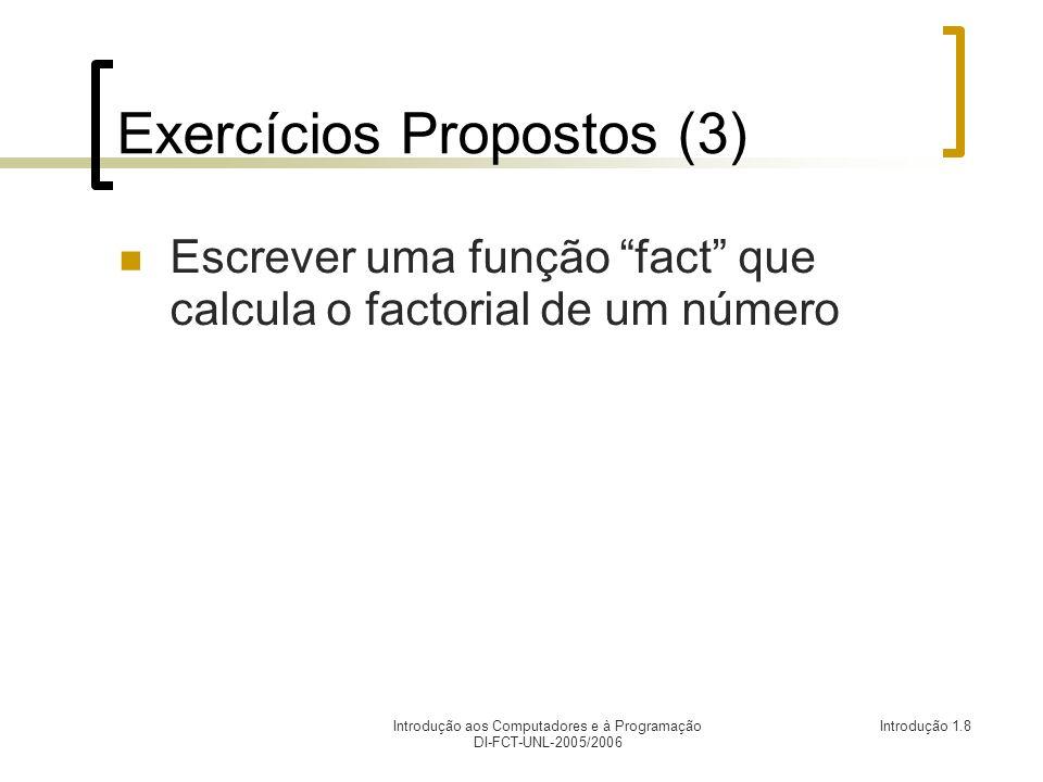 Introdução aos Computadores e à Programação DI-FCT-UNL-2005/2006 Introdução 1.8 Exercícios Propostos (3) Escrever uma função fact que calcula o factorial de um número