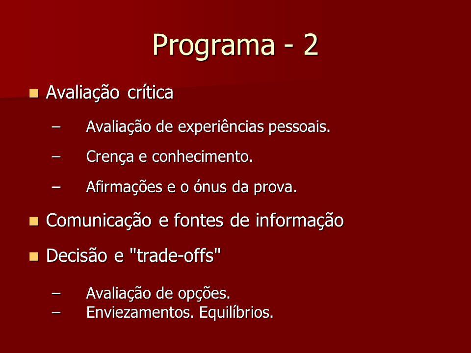 Programa - 2 Avaliação crítica Avaliação crítica – Avaliação de experiências pessoais. – Crença e conhecimento. – Afirmações e o ónus da prova. Comuni