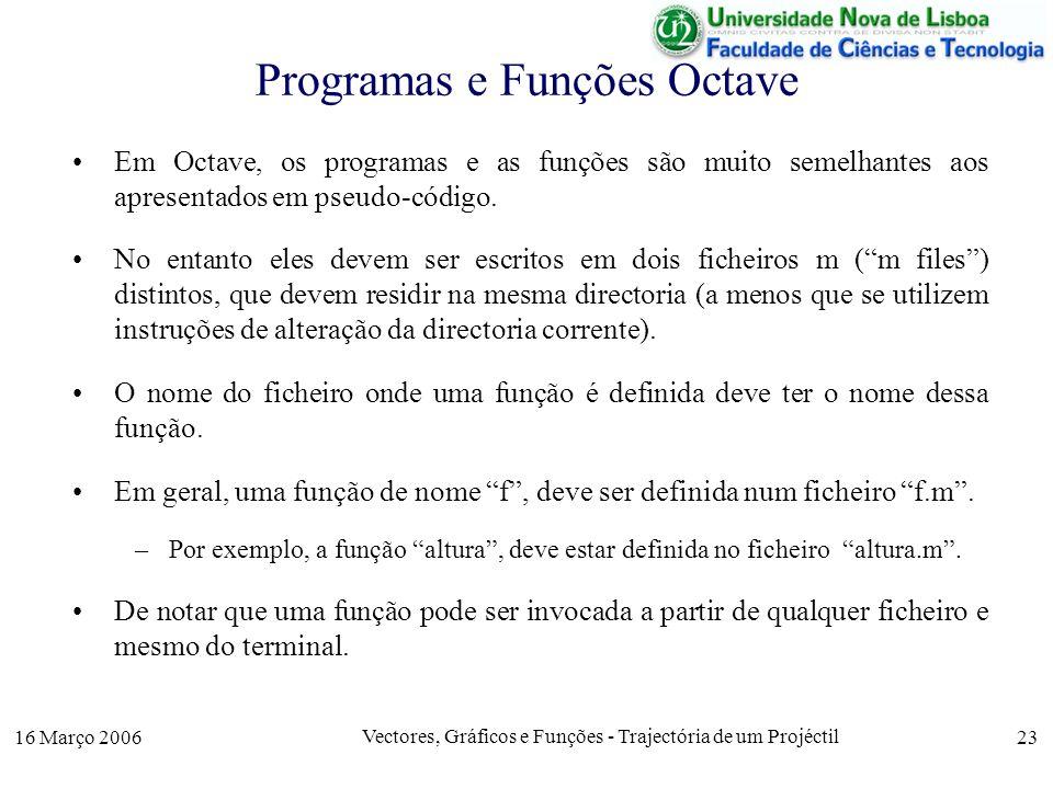 16 Março 2006 Vectores, Gráficos e Funções - Trajectória de um Projéctil 23 Programas e Funções Octave Em Octave, os programas e as funções são muito semelhantes aos apresentados em pseudo-código.