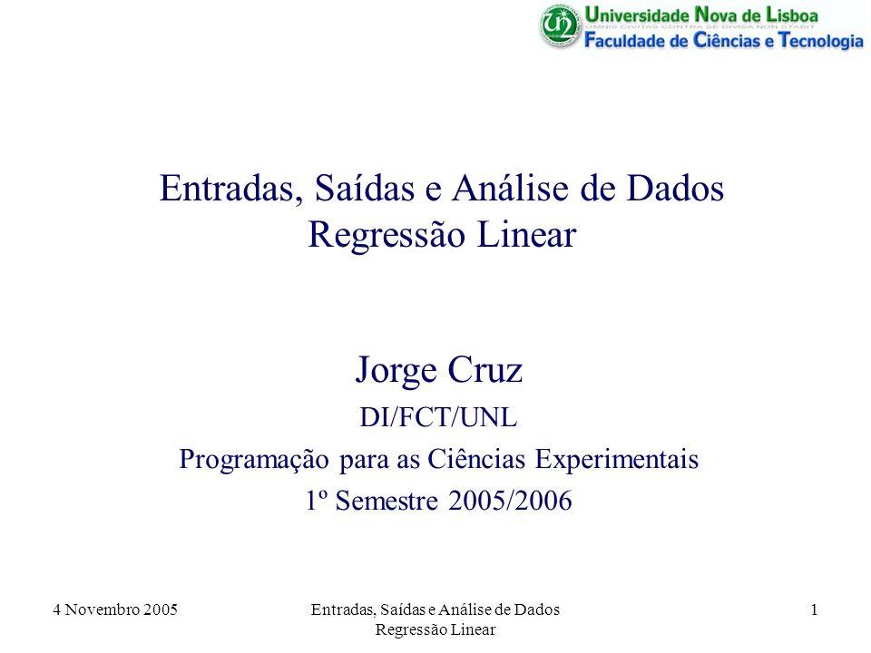 4 Novembro 2005 Entradas, Saídas e Análise de Dados Regressão Linear 22 Saída dos Dados [fid,msg] = fopen( linear_out.txt , w ); for i = 1:n fprintf(fid, %5i %7.2f %7.2f\n , X(i),Y(i),E(i)); endfor; fclose(fid); As instruções fopen e fclose são semelhantes, mas com modo de escrita (w - write).