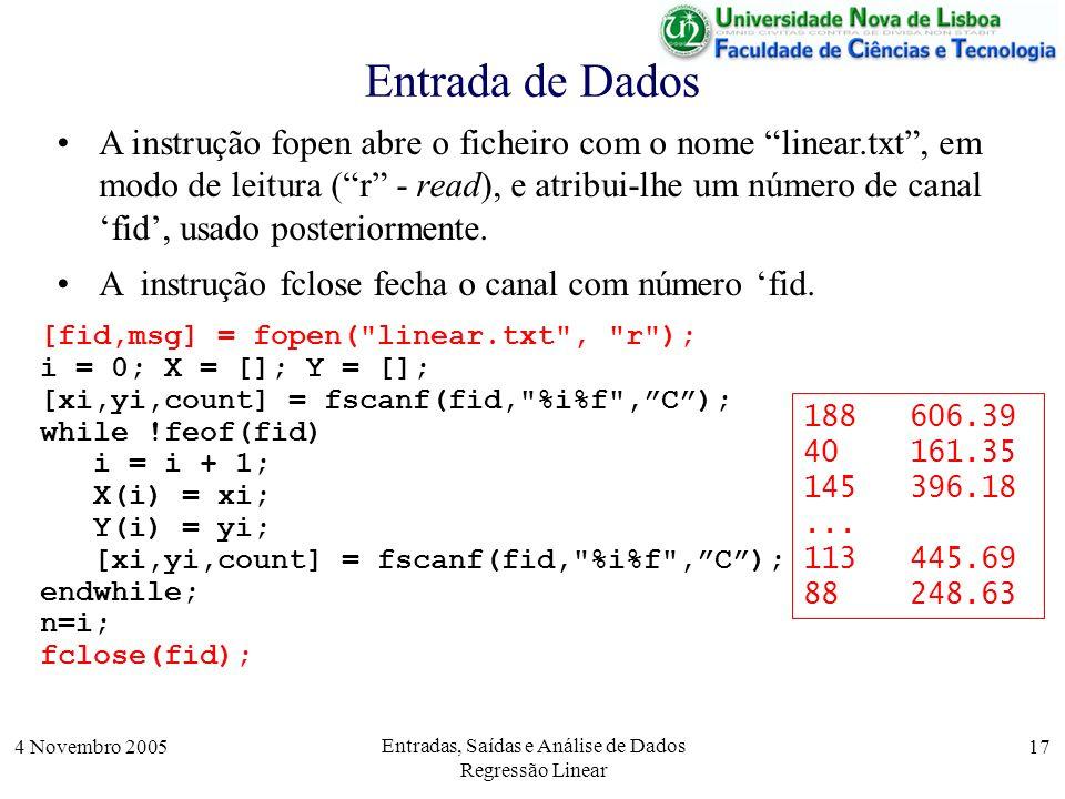 4 Novembro 2005 Entradas, Saídas e Análise de Dados Regressão Linear 17 Entrada de Dados [fid,msg] = fopen(