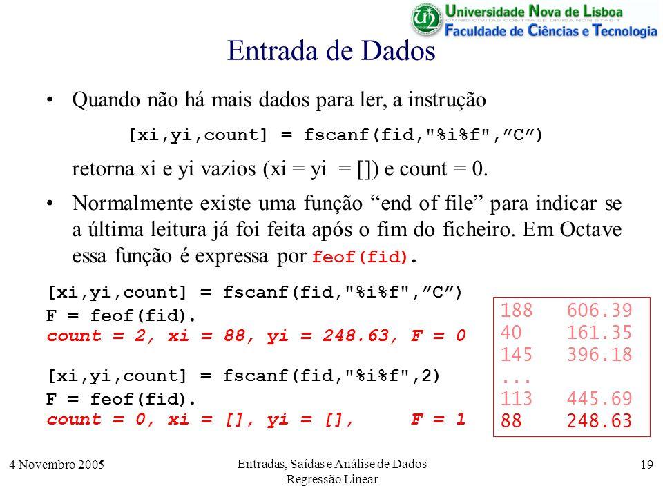 4 Novembro 2005 Entradas, Saídas e Análise de Dados Regressão Linear 19 Entrada de Dados [xi,yi,count] = fscanf(fid,