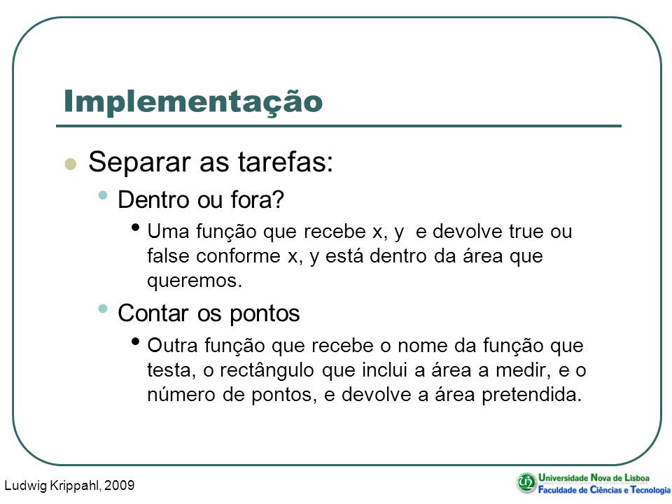 Ludwig Krippahl, 2009 20 Implementação Função areamc: function a=areamc(testfn,minx,miny,maxx,maxy,pontos) número de pontos a testar
