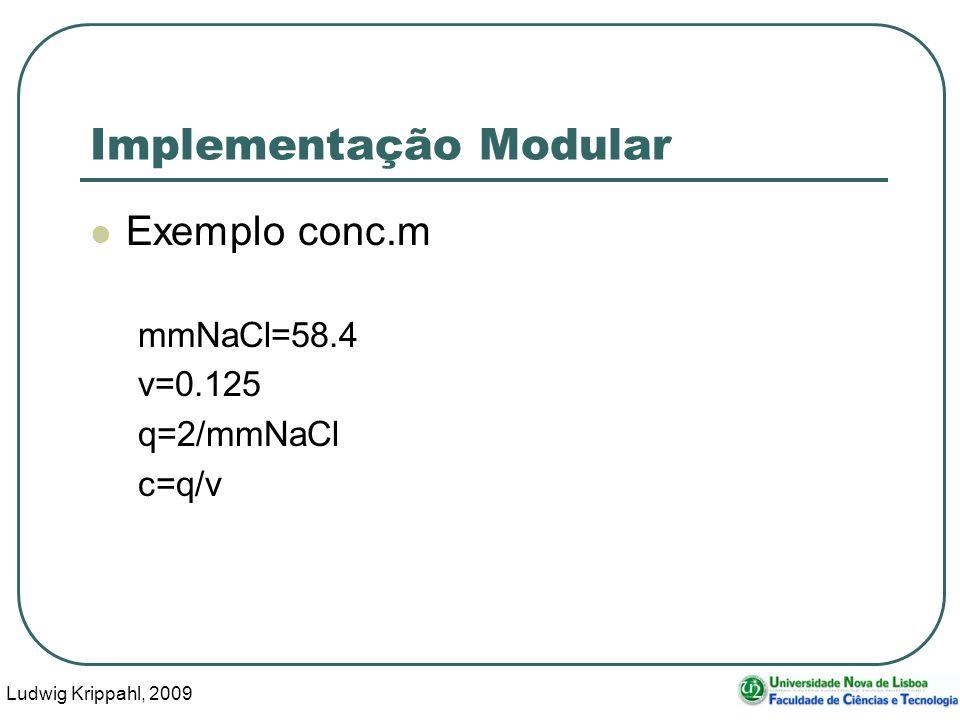 Ludwig Krippahl, 2009 29 Implementação Modular Exemplo conc.m mmNaCl=58.4 v=0.125 q=2/mmNaCl c=q/v