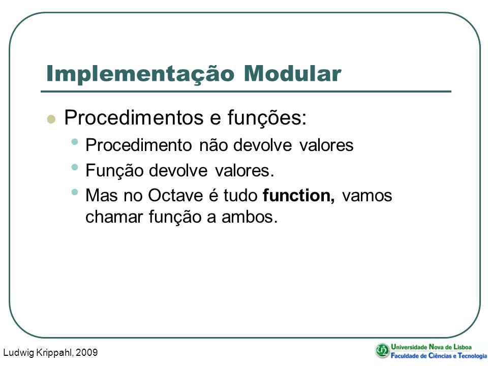 Ludwig Krippahl, 2009 31 Implementação Modular Procedimentos e funções: Procedimento não devolve valores Função devolve valores.
