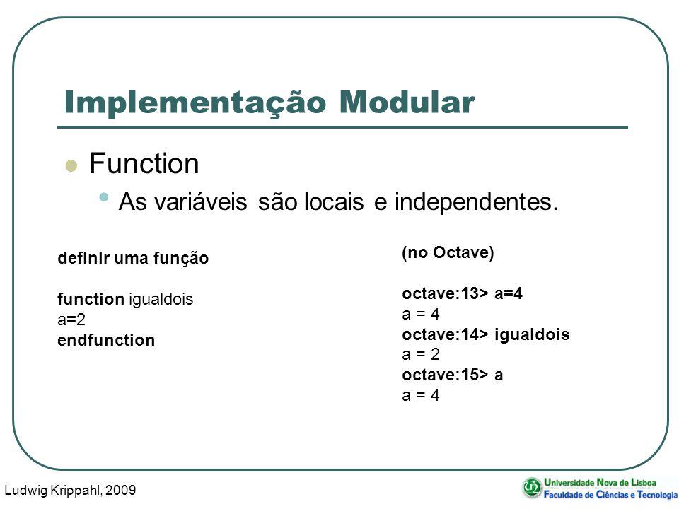 Ludwig Krippahl, 2009 32 Implementação Modular Function As variáveis são locais e independentes.