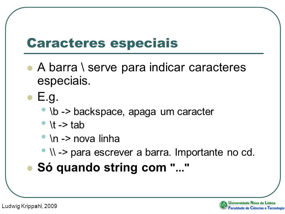 Ludwig Krippahl, 2009 9 Caracteres especiais A barra \ serve para indicar caracteres especiais.