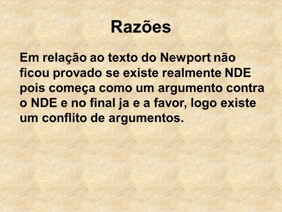 Razões Em relação ao texto do Newport não ficou provado se existe realmente NDE pois começa como um argumento contra o NDE e no final ja e a favor, logo existe um conflito de argumentos.