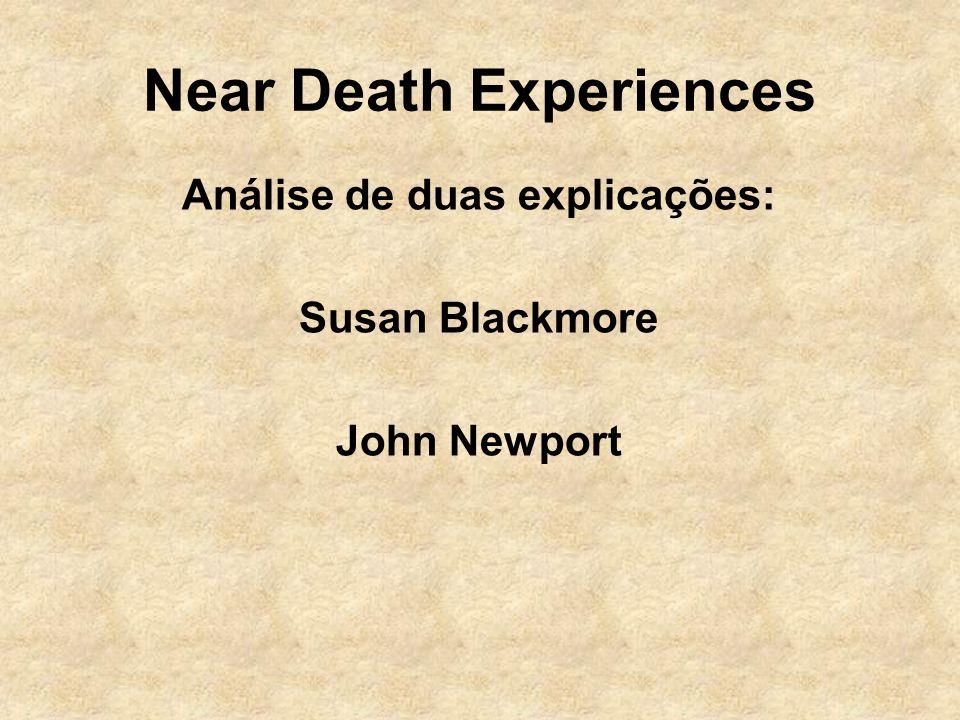 Near Death Experiences Análise de duas explicações: Susan Blackmore John Newport