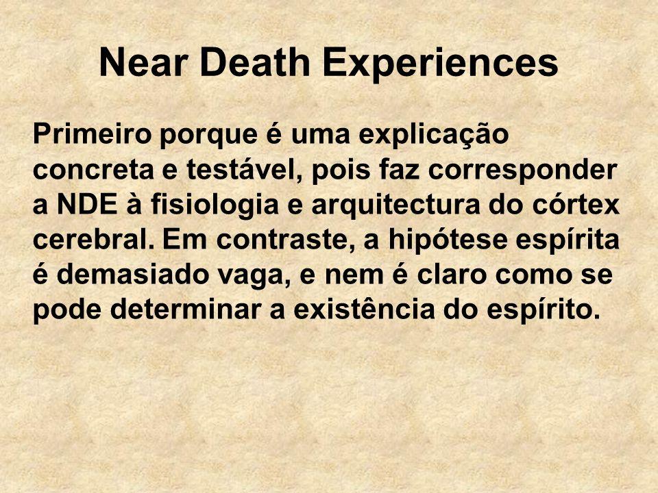 Near Death Experiences Primeiro porque é uma explicação concreta e testável, pois faz corresponder a NDE à fisiologia e arquitectura do córtex cerebral.