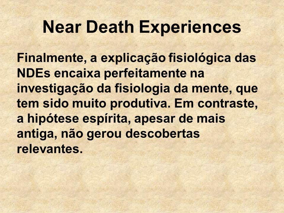 Near Death Experiences Finalmente, a explicação fisiológica das NDEs encaixa perfeitamente na investigação da fisiologia da mente, que tem sido muito produtiva.