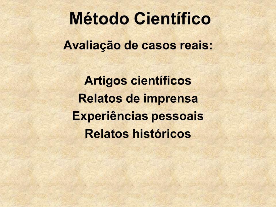 Método Científico Avaliação de casos reais: Artigos científicos Relatos de imprensa Experiências pessoais Relatos históricos