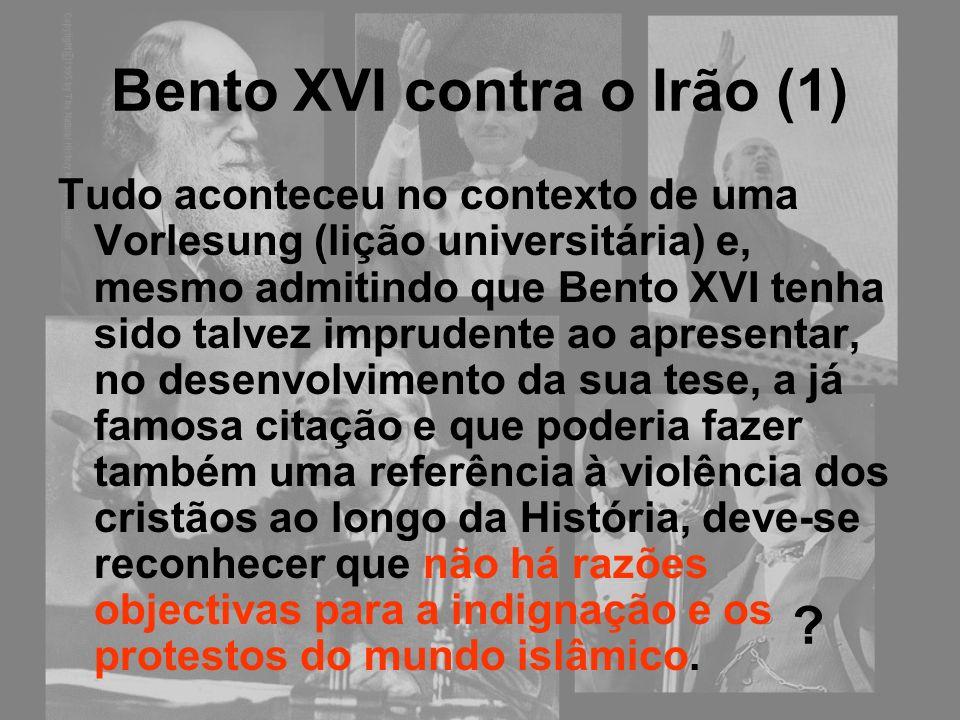 Bento XVI contra o Irão (1) Tudo aconteceu no contexto de uma Vorlesung (lição universitária) e, mesmo admitindo que Bento XVI tenha sido talvez impru