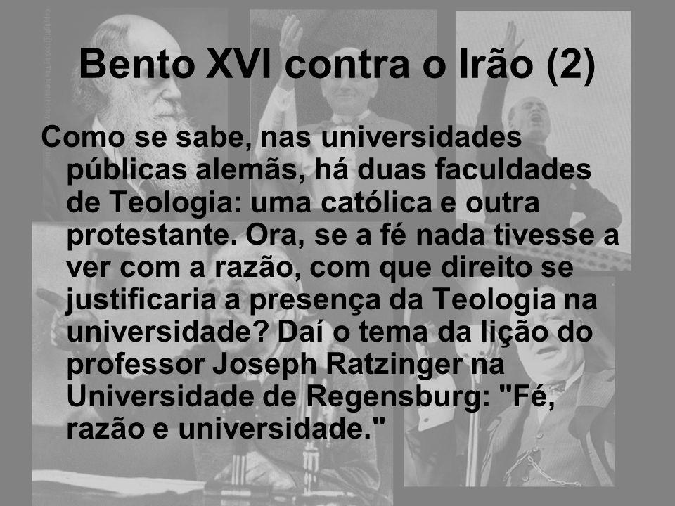 Bento XVI contra o Irão (2) Como se sabe, nas universidades públicas alemãs, há duas faculdades de Teologia: uma católica e outra protestante. Ora, se