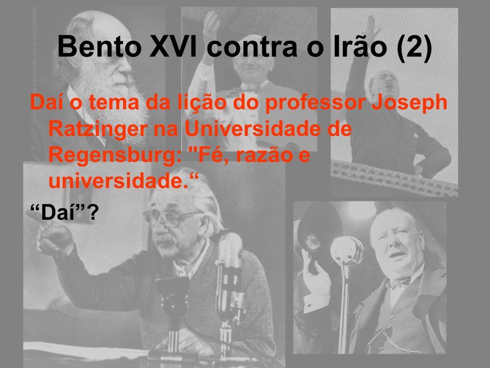 Bento XVI contra o Irão (2) Daí o tema da lição do professor Joseph Ratzinger na Universidade de Regensburg: