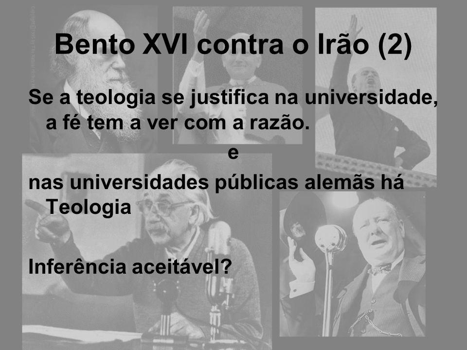 Bento XVI contra o Irão (2) Se a teologia se justifica na universidade, a fé tem a ver com a razão. e nas universidades públicas alemãs há Teologia In