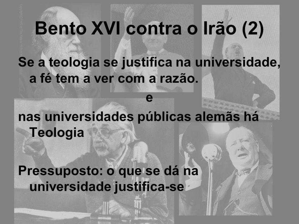 Bento XVI contra o Irão (2) Se a teologia se justifica na universidade, a fé tem a ver com a razão. e nas universidades públicas alemãs há Teologia Pr
