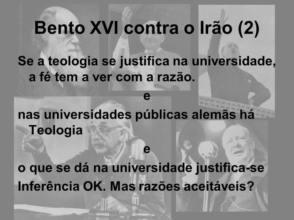 Bento XVI contra o Irão (2) Se a teologia se justifica na universidade, a fé tem a ver com a razão. e nas universidades públicas alemãs há Teologia e