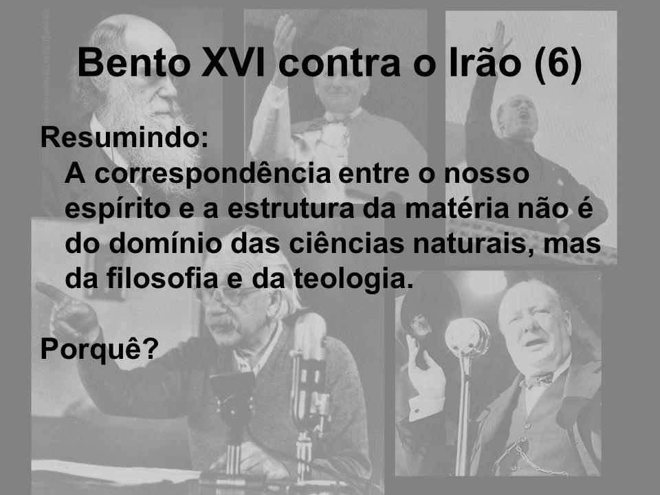 Bento XVI contra o Irão (6) Resumindo: A correspondência entre o nosso espírito e a estrutura da matéria não é do domínio das ciências naturais, mas d