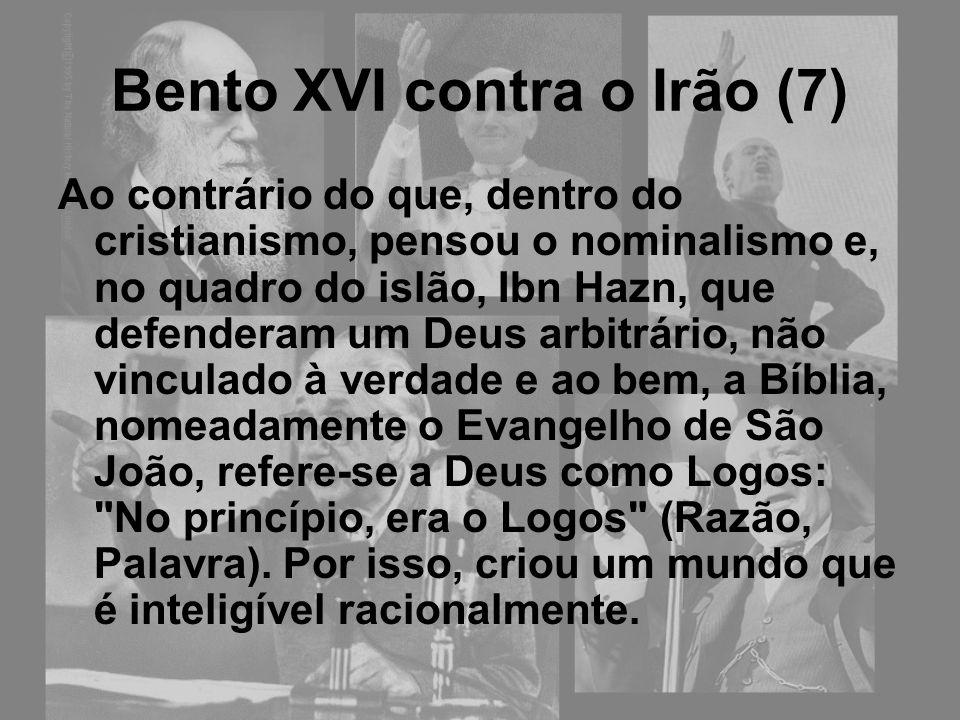 Bento XVI contra o Irão (7) Ao contrário do que, dentro do cristianismo, pensou o nominalismo e, no quadro do islão, Ibn Hazn, que defenderam um Deus