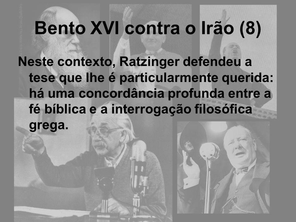 Bento XVI contra o Irão (8) Neste contexto, Ratzinger defendeu a tese que lhe é particularmente querida: há uma concordância profunda entre a fé bíbli