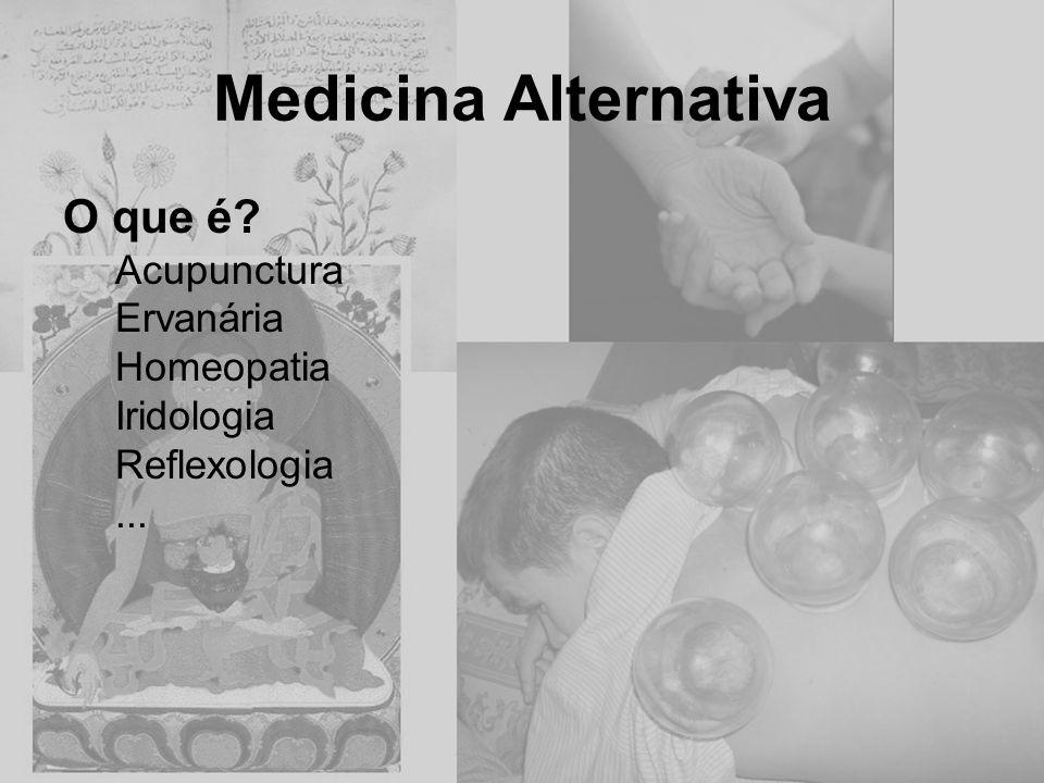 O que é? Acupunctura Ervanária Homeopatia Iridologia Reflexologia...