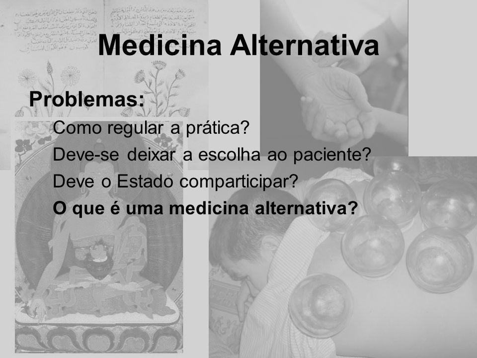 Medicina Alternativa Problemas: Como regular a prática? Deve-se deixar a escolha ao paciente? Deve o Estado comparticipar? O que é uma medicina altern
