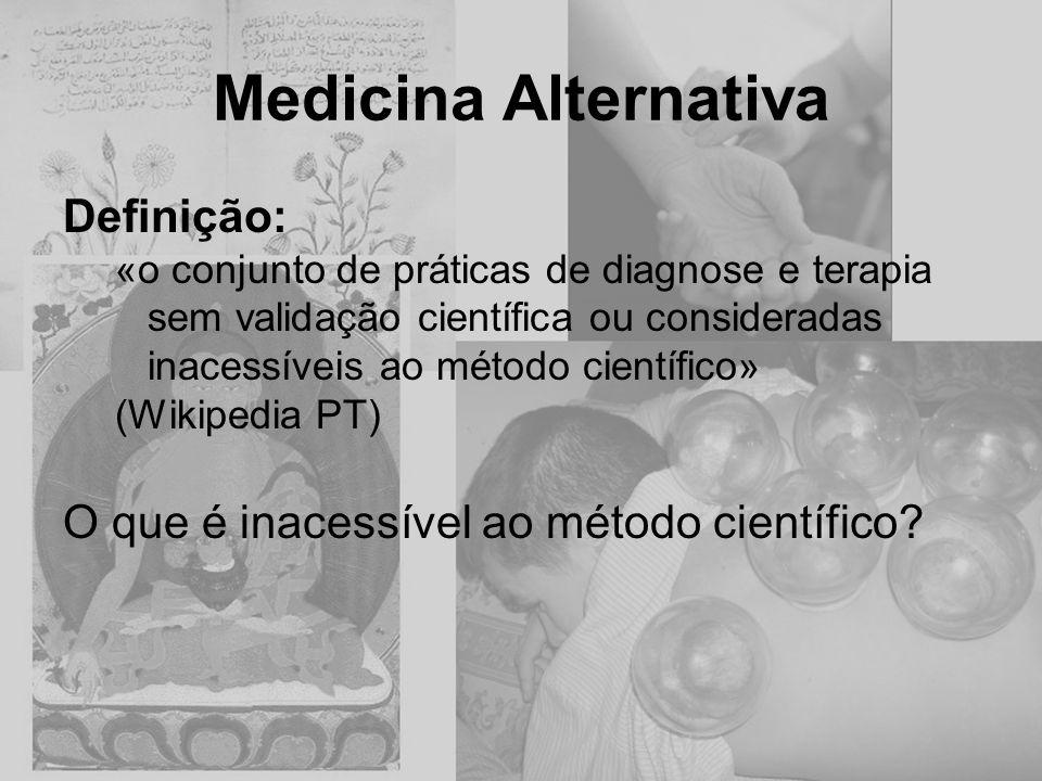 Medicina Alternativa Definição: «o conjunto de práticas de diagnose e terapia sem validação científica ou consideradas inacessíveis ao método científi