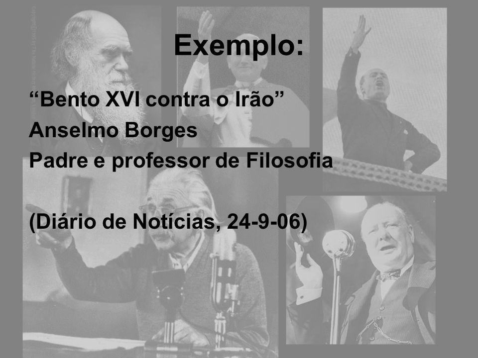 Exemplo: Bento XVI contra o Irão Anselmo Borges Padre e professor de Filosofia (Diário de Notícias, 24-9-06)
